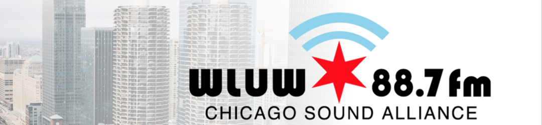 WLUW 88.7FM | Chicago Sound Alliance